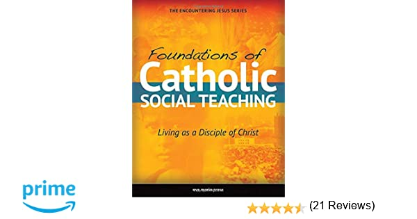 Foundations of Catholic Social Teaching: Living as a Disciple of ...