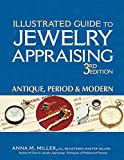 Illustrated Guide to Jewelry Appraising 3/E: Antique, Period & Modern