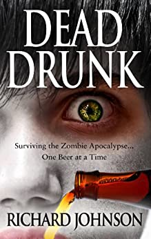 Dead Drunk: Surviving the Zombie Apocalypse... One Beer at a Time by [Johnson, Richard]