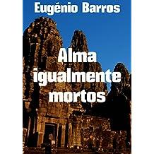 Alma igualmente mortos (Portuguese Edition)