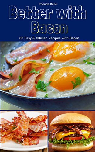 Better With Bacon: 60 Easy & #Delish Recipes with Bacon (60 Super Recipes Book 52) by [Belle, Rhonda]