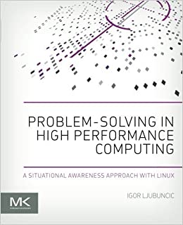 Book Problem-solving in High Performance Computing: A Situational Awareness Approach with Linux by Igor Ljubuncic (2015-10-01)