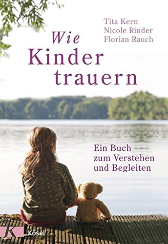 Wie Kinder trauern: Ein Buch zum Verstehen und Begleiten