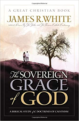 The Sovereign Grace of God: A Biblical Study of the