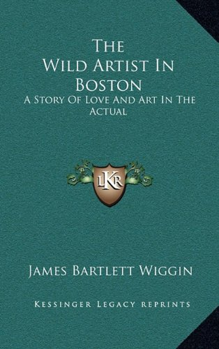Download The Wild Artist In Boston: A Story Of Love And Art In The Actual pdf