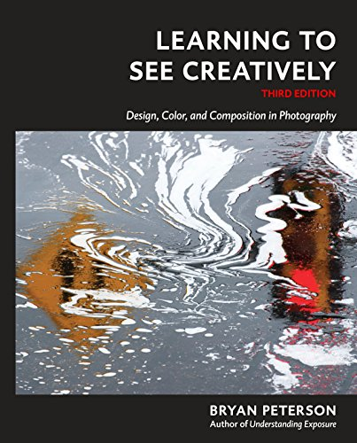 (Learning to See Creatively, Third Edition: Design, Color, and Composition in Photography)