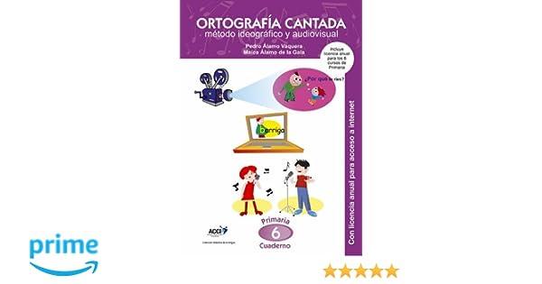 Cuaderno de Ortografía Cantada: 6º de primaria. Método ideográfico y audiovisual enseñanza basada en videoclips musicales : Incluye además licencia .