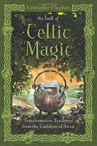 (The Book of Celtic Magic: Transformative Teachings from the Cauldron of Awen)