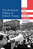 Best American Universities - The American Politics of French Theory: Derrida, Deleuze Review