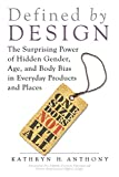 Image of Defined by Design: The Surprising Power of Hidden Gender, Age, and Body Bias in Everyday Products and Places