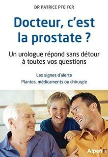 Docteur, c'est la prostate ? : un urologue répond sans détour à toutes vos questions, Pfeifer, Patrice