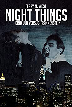 Night Things: Dracula versus Frankenstein (The Magic Now Series Book 1) by [West, Terry M.]