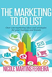 The Marketing To Do List: Over 100 marketing ideas and strategies for entrepreneurs and new marketing grads (English Edition)