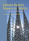 Sabato Rodia's Towers in Watts: Art, Migrations, Development (Critical Studies in Italian America)