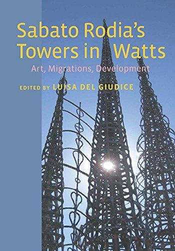 Sabato Rodia's Towers in Watts: Art, Migrations, Development (Critical Studies in Italian America) (Watts Arts)