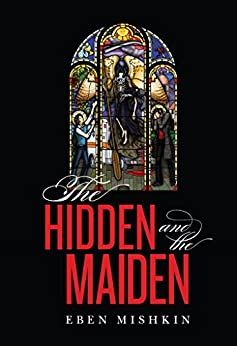 The Hidden and the Maiden by [Mishkin, Eben]