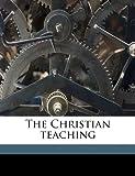 The Christian Teaching, Leo Tolstoy and V. G. 1854-1936 Chertkov, 1145626378