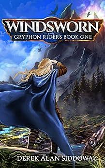 Windsworn: Gryphon Riders Book One (Gryphon Riders Trilogy 1) by [Siddoway, Derek Alan]