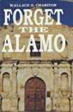 Forget the Alamo, Wallace O. Chariton, 1556221347
