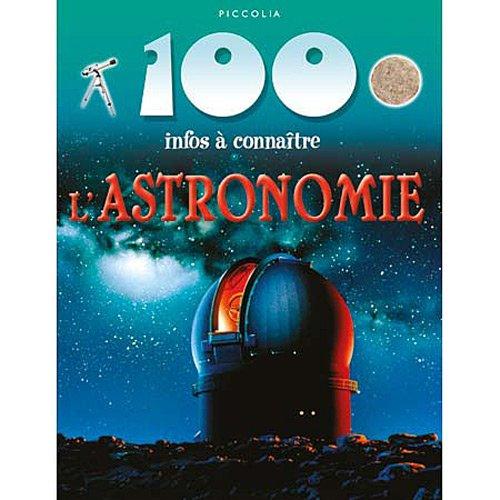 L'ASTRONOMIE 100 INFOS A CONNAÎTRE Broché – 1 février 2012 XXX Piccolia 2753019908 Jeunesse