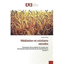 Médiation et relations sociales: Comment faire évoluer le conseil aux Institutions Représentatives du Personnel en France ? (Omn.Univ.Europ.)