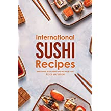 International Sushi Recipes: Innovative Sushi Dishes That Will WOW You!