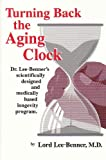 Turning Back the Aging Clock, Lord Lee-Benner, 0944213057