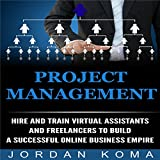 img - for Project Management: Hire and Train Virtual Assistants and Freelancers to Build a Successful Online Business book / textbook / text book