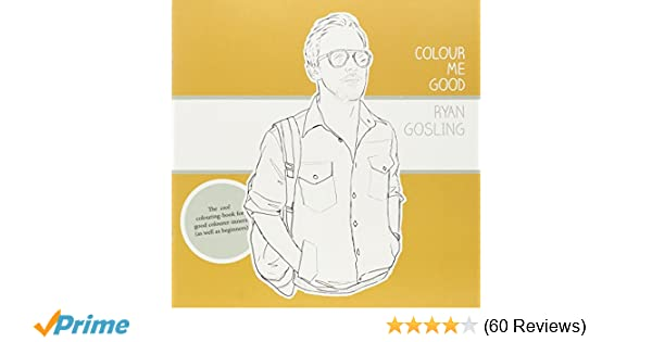 Amazon Colour Me Good Ryan Gosling 9780957314832 Mel Elliott Books
