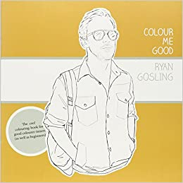 Amazon Com Colour Me Good Ryan Gosling 8601404334320 Mel Elliott