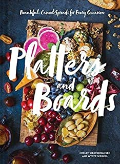 Book Cover: Platters and Boards: Beautiful, Casual Spreads for Every Occasion