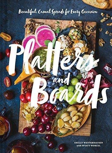 Make Cheese Board - Platters and Boards: Beautiful, Casual Spreads for Every Occasion (Appetizer Cookbooks, Dinner Party Planning Books, Food Presentation Books)