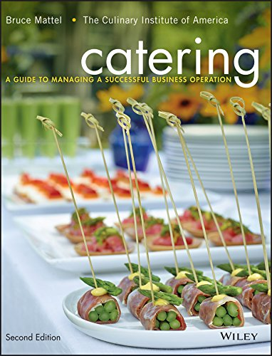 Catering: A Guide to Managing a Successful Business Operation by Bruce Mattel, The Culinary Institute of America (CIA)