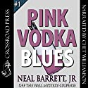 Pink Vodka Blues: Off the Wall Mystery-Suspense Audiobook by Neal Barrett Narrated by Chet Williamson