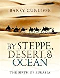 By Steppe, Desert, and Ocean: The Birth of Eurasia