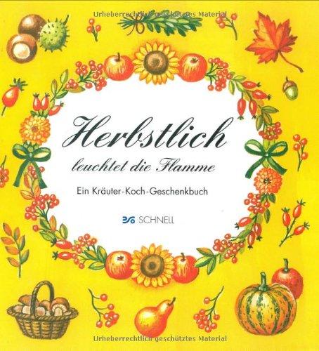 Herbstlich leuchtet die Flamme: Ein Kräuter-Koch-Geschenkbuch