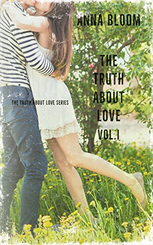 The Truth About Love: Vol: I by [Bloom, Anna]