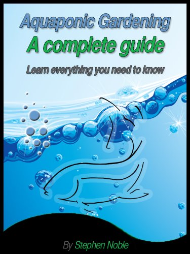 Aquaponic Gardening: A complete guide Learn everything you need to know Kindle Edition