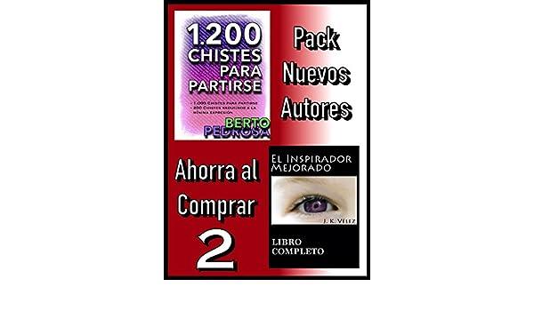 Amazon.com: Pack Nuevos Autores Ahorra al Comprar 2: 1200 Chistes para partirse, de Berto Pedrosa & El Inspirador Mejorado, de J. K. Vélez (Spanish Edition) ...