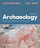 Archaeology: Theories, Methods, and Practice (Eighth)
