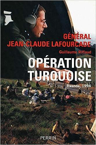 Amazon.fr - Opération Turquoise : Rwanda, 1994 - LAFOURCADE, Jean-Claude,  RIFFAUD, Guillaume - Livres