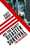 Disaster Survival: for Beginners: Learn How to Prepare for the Worst Scenarios (Emergency Preparedness and Survival Training)