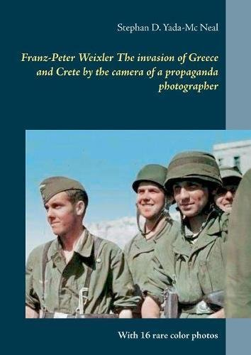 Read Online Franz-Peter Weixler the Invasion of Greece and Crete by the Camera of a Propaganda Photographer pdf