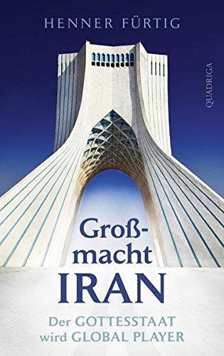 Großmacht Iran: Der Gottesstaat wird Global Player Gebundenes Buch – 9. Dezember 2016 Henner Fürtig Bastei Lübbe (Quadriga) 3869950900 Wirtschaft International