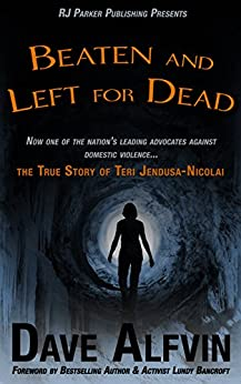 Beaten and Left for Dead: The Story of Teri Jendusa-Nicolai by [Alfvin, Dave]