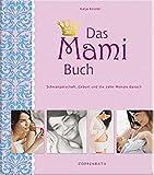 Das Mami Buch: Schwangerschaft, Geburt und die zehn Monate danach