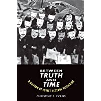 Between Truth and Time: A History of Soviet Central Television (Eurasia Past and Present)