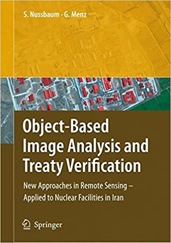 Book Object-Based Image Analysis and Treaty Verification: New Approaches in Remote Sensing - Applied to Nuclear Facilities in Iran