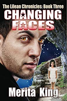 The Lilean Chronicles: Book Three ~ Changing Faces by [King, Merita]