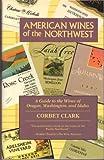 American Wines of the Northwest, Corbet Clark, 0688112765
